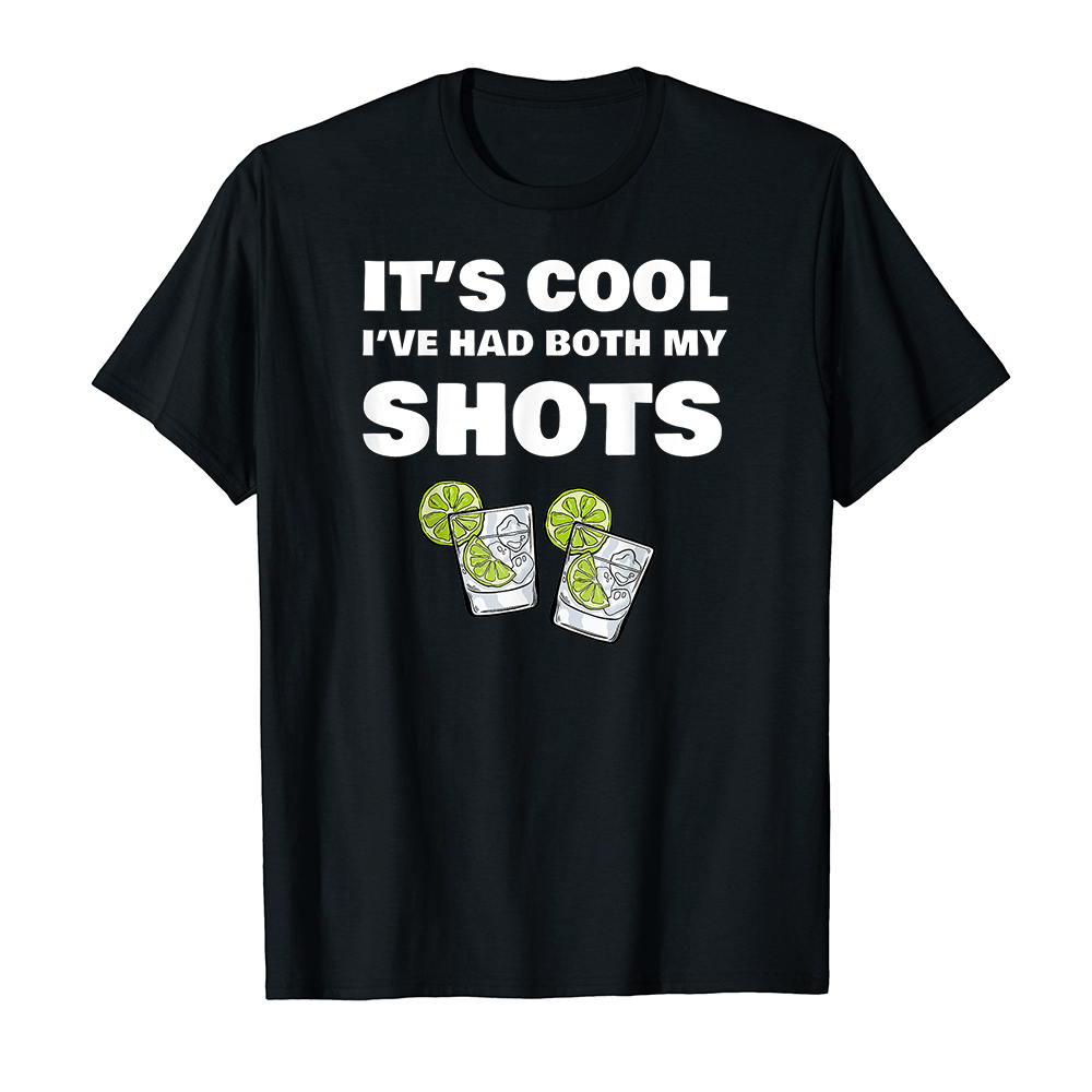 Áo thun cotton unisex HTFashion in hình Dont Worry Ive Had Both My Shots Funny Tequila Drinking