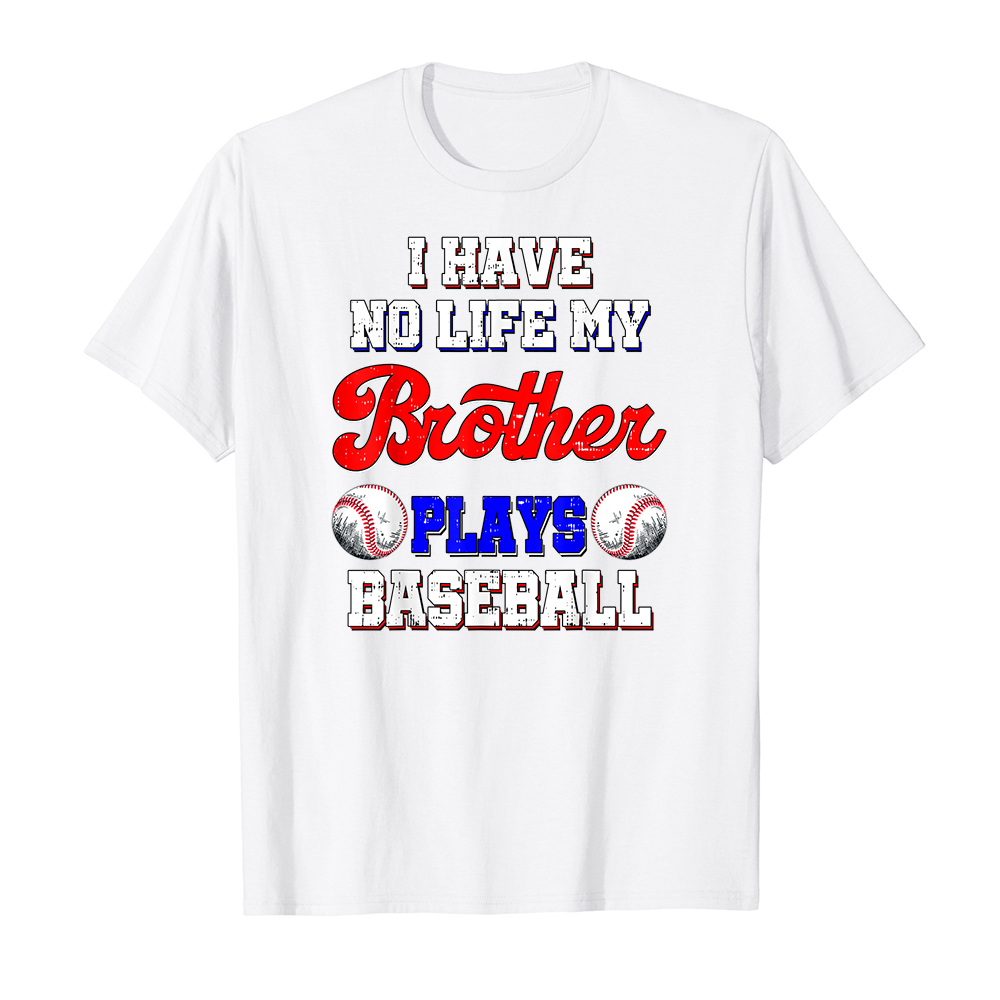 Áo thun cotton unisex HTFashion in hình I have no life my brother plays Baseball Sister brother